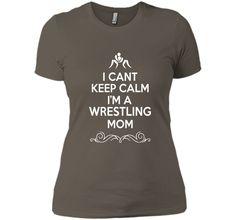 I Can't Keep Calm I'm a Wrestling Mom T-Shirt Women Gifts