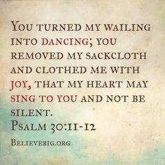 Psalm 30:11-12 #BelieveBig today!