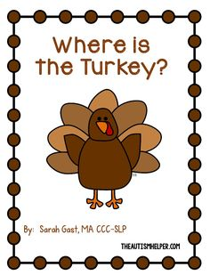 "The month of October flew by with all sorts of fun Fall and Halloween activities for the students and I can't believe it's already November and time to start thinking about Thanksgiving!  I created another set of adapted books to use this month about Turkeys.  The series includes ""Where is the Turkey?"", ""What is the …"