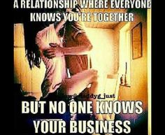 A Relationship Where Everyone Knows Ur Together..But No One Knows Ur Business!      ♡Ṙ!dĘ╼óR╾D!Ê♡