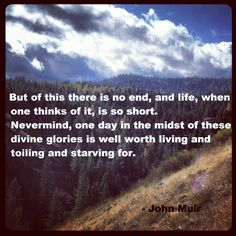"""John Muir, """"...one day in the midst of these divine glories..."""""""