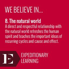 """A direct and respectful relationship with the natural world refreshes the human spirit and teaches the important ideas of recurring cycles and cause and effect."" Learn more about the design principles here: http://elschools.org/educator-resources"