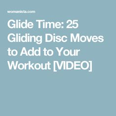 Glide Time: 25 Gliding Disc Moves to Add to Your Workout [VIDEO]