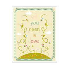 All You Need Is Love 11x14 inch poster print. $20.00, via Etsy.