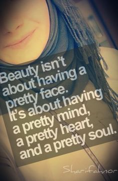 If you have a beautiful character you are beautiful. If your face is beautiful and your heart not, you are not beautiful, just pretty