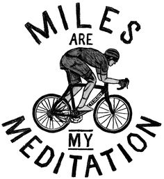 """Miles are my Meditiation"". Another original hand drawn graphic from the creative team at Cycology."