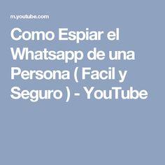 Como Espiar el Whatsapp de una Persona ( Facil y Seguro ) - YouTube