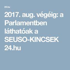 2017. aug. végéig:   a Parlamentben láthatóak a   SEUSO-KINCSEK    24.hu Culture