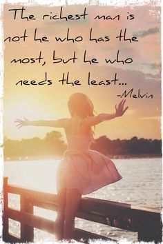 The richest man is not he who has the most but he who needs the least
