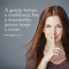 A gossip betrays a confidence, but a trustworthy person keeps a secret. Bible Words, Scripture Verses, Bible Quotes, Scriptures, Proverbs 11, Whatever Is True, Daughters Of The King, Self Improvement Tips, Godly Woman