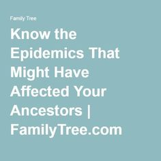 Know the Epidemics That Might Have Affected Your Ancestors| Most of the major epidemics involved the following diseases. Yellow fever, measles, influenza, cholera, smallpox, typhus, scarlet fever and typhoid were the great epidemics affecting different regions within the United States and the European continent at different times from the 1600s to the early 20th century. #epidemics #FamilyMedicalTree #familyhistory #familytree #genealogy #ancestors #history