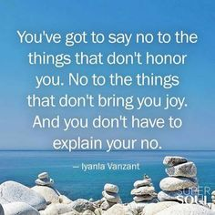 """Quote about Learning to Say No - Iyanla Vanzant """"You've got to say no to the things that don't honor you. No to the things that don't bring you joy. And you don't have to explain your no. The Words, Great Quotes, Inspirational Quotes, Motivational Quotes, Iyanla Vanzant, Super Soul Sunday, Meditation Quotes, Mindfulness Meditation, Learning To Say No"""