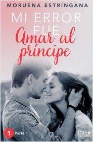 Mi error fue amar al príncipe. Parte I | Planeta de Libros