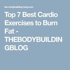 Top 7 Best Cardio Exercises to Burn Fat - THEBODYBUILDINGBLOG