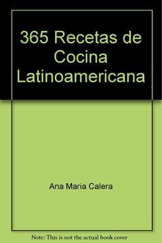 Título: 365 recetas de cocina latino-americana /  Autor: Calera, Ana Maria / Ubicación: FCCTP – Gastronomía – Tercer piso / Código: G/ALT/ 641.5 C18