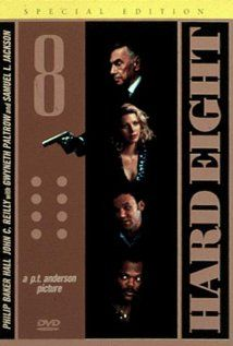 Hard Eight : Excellent gambling movie. The character played by Philip Baker Hall is memorable.