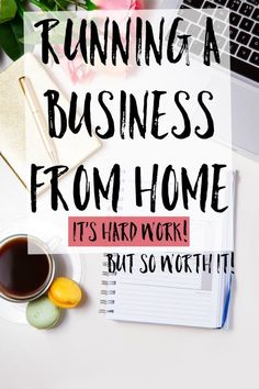 Running A Business From Home Can Be Hard Work But It S So Worth