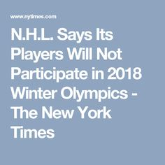 N.H.L. Says Its Players Will Not Participate in 2018 Winter Olympics - The New York Times