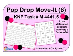 """Pop Drop Move-It (6)"" - Determine products involving a factor of 6. Supports learning Common Core Standards 3.OA.5, 3.OA.7 [KNP Task # M 4441.5]"