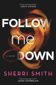 """Follow Me Down by Sherri Smith (March 2017) """"Against all odds, Mia fiercely pursues the truth in this unsettling crime thriller and compelling first novel.""""  --Publisher's Weekly"""