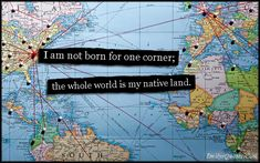 """the world is our house !! """"I am not born for one corner; the whole world is my native land."""" — Seneca"""