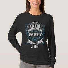 Keep Calm and Party With A JOE.Gift Birthday T-Shirt - birthday gifts party celebration custom gift ideas diy