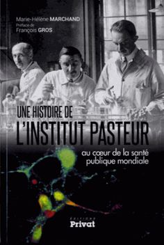 Une histoire de l'Institut Pasteur : au cœur de la santé publique mondiale / Marie-Hélène Marchand ; préface de François Gros, Toulouse : Éditions Privat, 2015 BU LILLE 1, Cote 570.9 MAR http://catalogue.univ-lille1.fr/F/?func=find-b&find_code=SYS&adjacent=N&local_base=LIL01&request=000623886