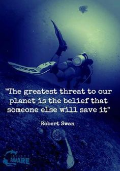 """The greatest threat to our planet is the belief that someone else will save it."" ~Robert Swan (Or some new technology, or some creative genius will come just in time, before the end does. Save Our Earth, Save The Planet, Save Planet Earth, Environmental Studies, Environmental Justice, Environmentalist, Global Warming, Sustainability, Inspirational"