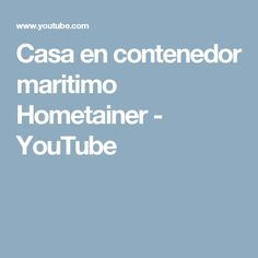 Casa en contenedor maritimo Hometainer - YouTube