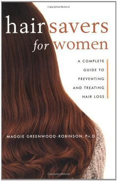 Hair Savers for Women: A Complete Guide to Preventing and Treating Hair Loss by Maggie Greenwood-Robinson. $15.98. Author: Maggie Greenwood-Robinson. Publication: February 15, 2000. Publisher: Three Rivers Press