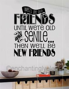 We'll Be Friends Until We're Old and senile Vinyl Decal Wall Sticker Words Quote | eBay