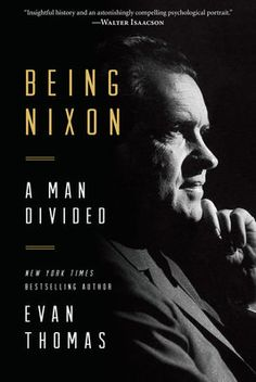 "A new biography of Richard Nixon by Evan Thomas, ""Being Nixon."""