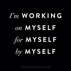 I'm working on MYSELF for MYSELF by MYSELF!
