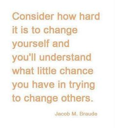 Change others? This is a VERY important point to GRASP when you are in a relationship. IF something is not right, DO NOT think you can change the person. Seasons change, not people. All Quotes, Quotable Quotes, Great Quotes, Words Quotes, Wise Words, Quotes To Live By, Life Quotes, Funny Quotes, Inspirational Quotes