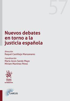 Nuevos debates en torno a la justicia española / Castillejo Manzanares, Raquel (Dir.). María Jesús Sande Mayo y Miriam Martínez Pérez (coord.).. -- Valencia : Tirant lo Blanch, 2017.