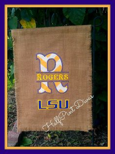 LSU Burlap Garden Flag But we would have to do it in Orange & White