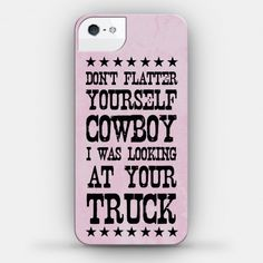 Don'T flatter yourself cowboy camo phone cases, funny phone cases, phone charger Camo Phone Cases, Girl Phone Cases, Funny Phone Cases, Ipod Cases, Iphone Phone Cases, Phone Covers, Phone Charger, Iphone 5c, Bff Cases