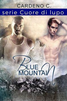 Titolo:  Blue Mountain   Serie: Cuore di lupo #1   Autore:  Cardeno C.   Traduzione:  Martina Nealli   Genere:  Paranormal M/M   Cas...