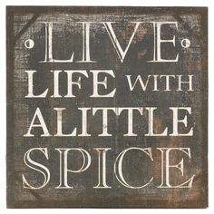 Would love a kitchen theme around spices...a little old fashion, a little modern, a little eclectic. :)