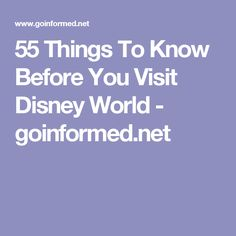 55 Things To Know Before You Visit Disney World - goinformed.net