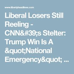 """Liberal Losers Still Reeling - CNN's Stelter: Trump Win Is A """"National Emergency"""" - Liberty Headlines"""