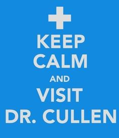Keep calm and visit Dr. Cullen