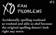 Weekend vs. Weeknd, Abel vs. Able - happens all the time. - XO fan problems, #TheWeeknd - but I love it!