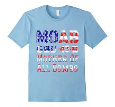 MOAB BOOM BOMB TEE. MOAB GBU-43/B Massive Ordnance Air Blast Mother of All Bombs. TShirt Showing Might of USA. President Donald Trump Clean the Mess! This T-Shirt show every enemy of free world that the fun is over! US Military Bring Peace!