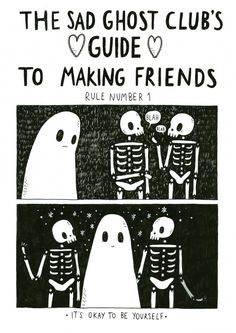 "Ghost with two skeletons which says ""The Sad Ghost Club's Guide to Making Friends. Rule Number 1: It's OK to be yourself."""