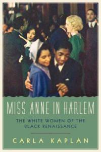 """Miss Anne in Harlem: The White Women of the Black Renaissance"" by Carla Kaplan - the Davis Distinguished Professor of American Literature at Northeastern University: http://aalbc.it/carlakaplan"