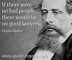 Charles Dickens on lawyers - If people feared God enough to always do right by their neighbor, laws wouldn't be necessary. But people don't fear God as they should. Lawyer Quotes, Lawyer Humor, Professor, Law School Humor, Charles Und Camilla, Legal Humor, Good Lawyers, Divorce Lawyers, Attorney At Law