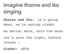 Cress would be singing with them. But yes this is legit something Thorne would do.