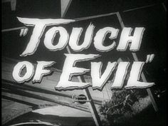 Touch of Evil (1958)   Orson Welles. Arguably my favorite film ever!