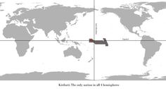 Kiribati: the only nation in all 4 hemispheres of the world (North, South, East and West).